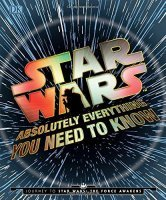 Книга Star Wars - Absolutely Everything You Need to Know (Твёрдый переплёт) Eng